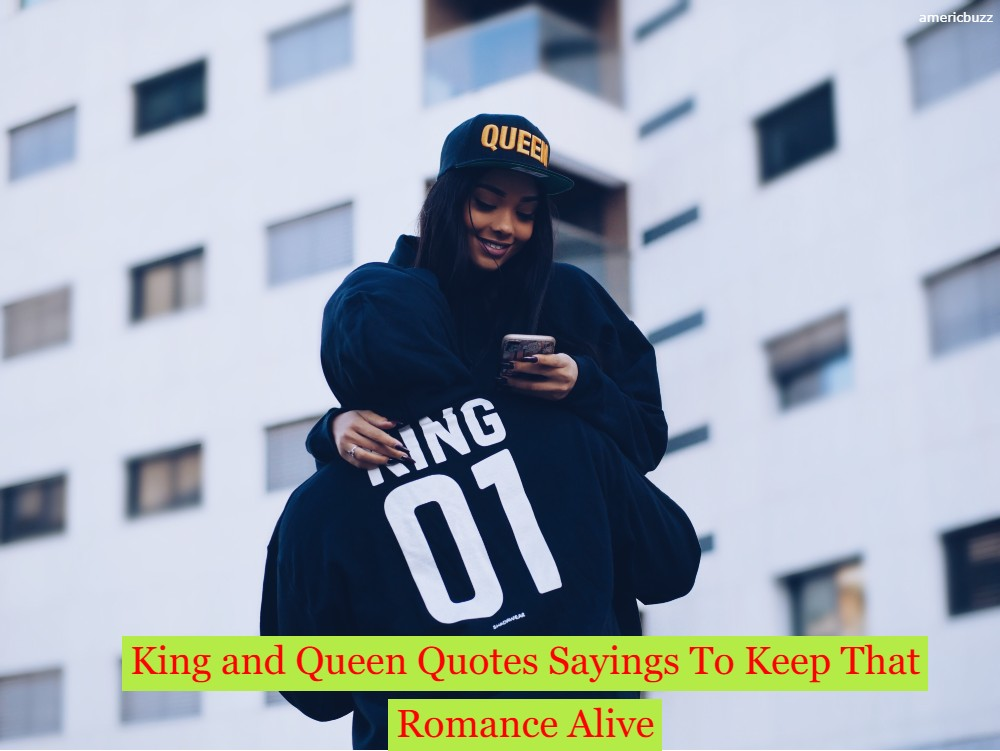 Best 50 King and Queen Quotes Sayings To Keep That Romance Alive