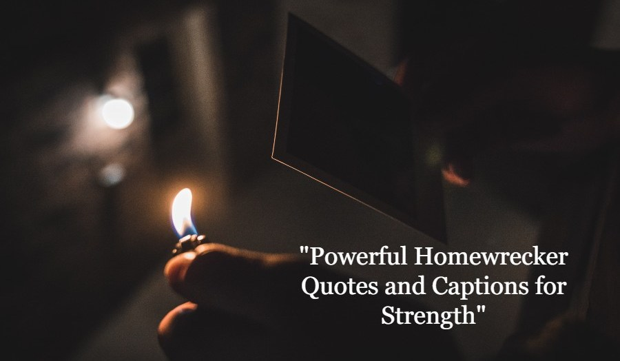 Powerful Homewrecker Quotes and Captions for Strength