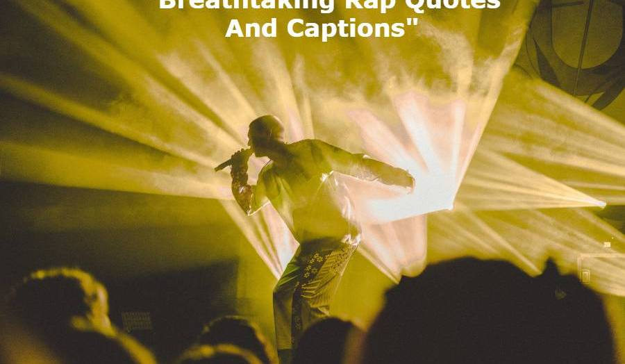 Breathtaking Rap Quotes And Captions