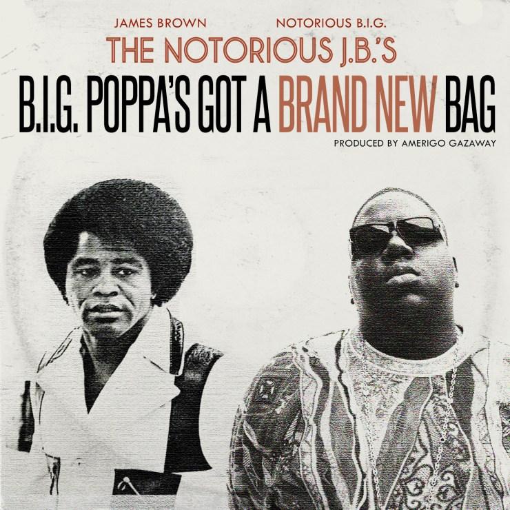 The Notorious B.I.G. x James Brown - The Notorious J.B.'s - B.I.G. Poppa's Got A Brand New Bag