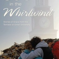 God in the Whirlwind: Stories of Grace from the Tornado at Union