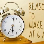 Reasons To Wake Up At 6 AM