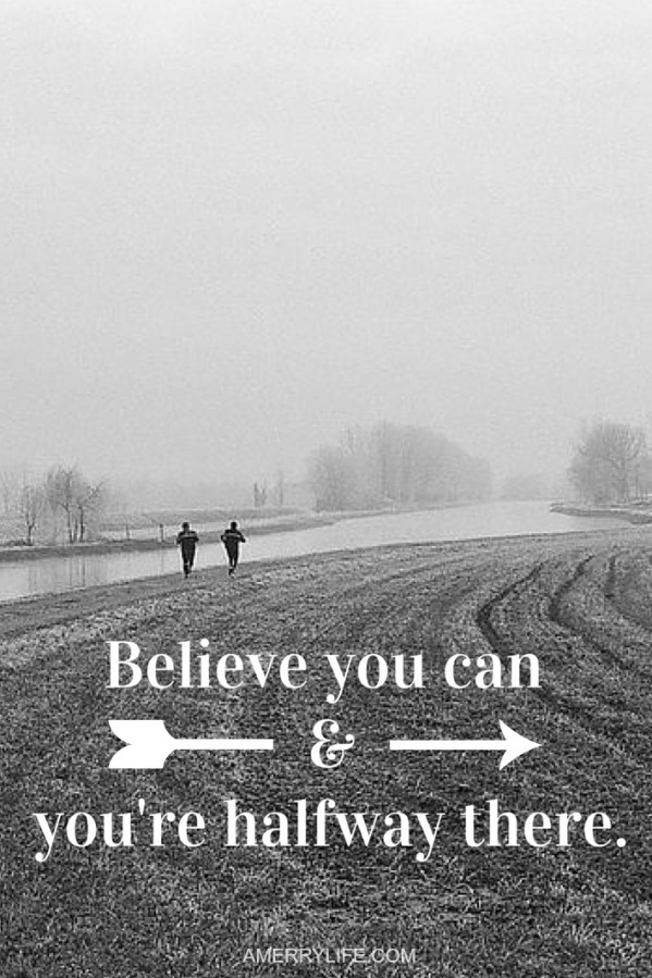 motivational quote - believe you can and you're halfway there - amerrylife.com
