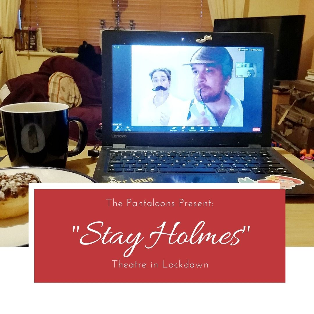 "Theatre in Lockdown: The Pantaloons present ""Stay Holmes"""