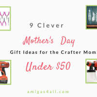 9 CLEVER MOTHER'S DAY GIFTS FOR THE CRAFTER MOM UNDER $50