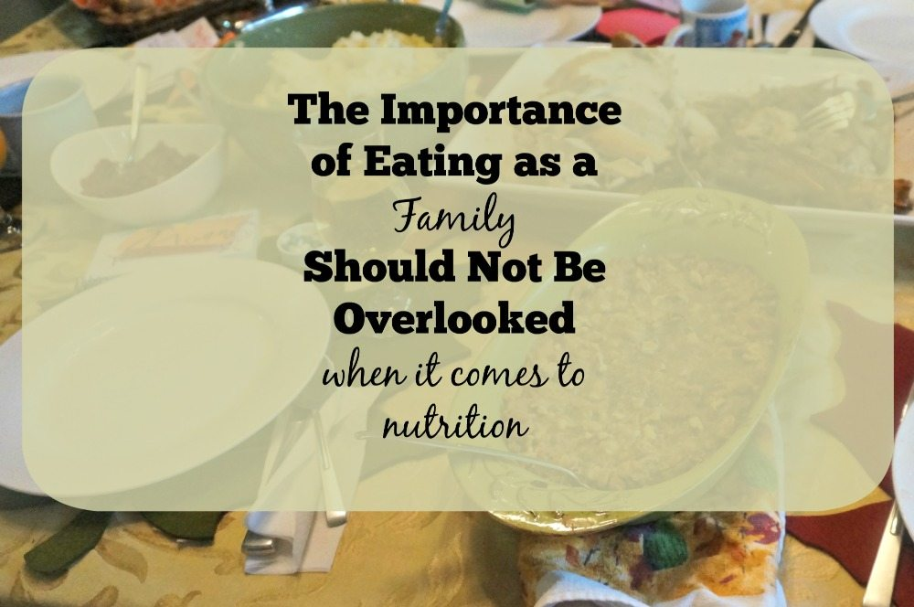 The Importance of family dinner should not be overlooked when it comes to nutrition.