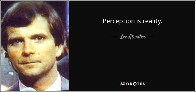 quote-perception-is-reality-lee-atwater-1-24-21