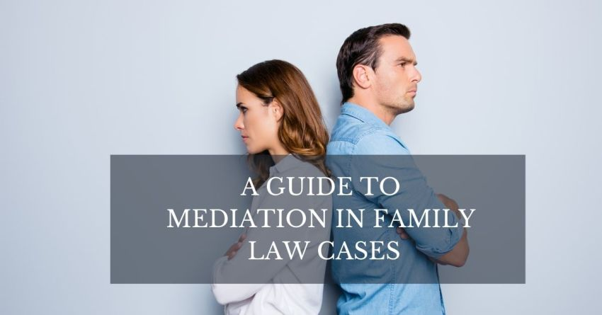 A Complete Guide to Mediation in Family Law Cases