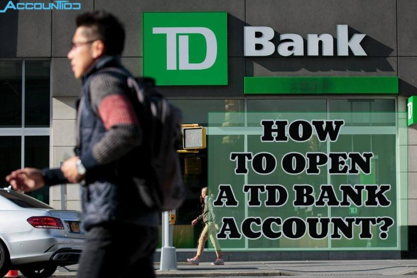 Steps to Open a Bank Account - Guide About America's Popular TD Bank
