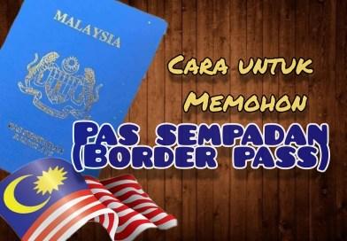Syarat Untuk Memohon Pas Sempadan (Border Pass)