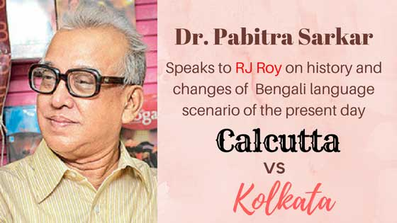 Linguist Dr. Pabitra Sarkar on Calcutta vs Kolkata and The Change in Bengali Language