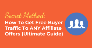 Secret Method: How To Get Free 'Buyer' Traffic To ANY Affiliate Offers