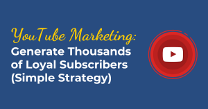 YouTube Marketing: A Simple Traffic Strategy (Ultimate Guide)
