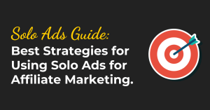 Best Strategies for Using Solo Ads for Affiliate Marketing (Ultimate Guide)