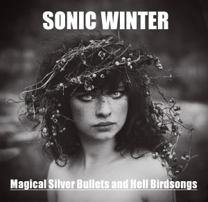 Sonic Winter - Magical Silver Bullets and Hell Birdsongs