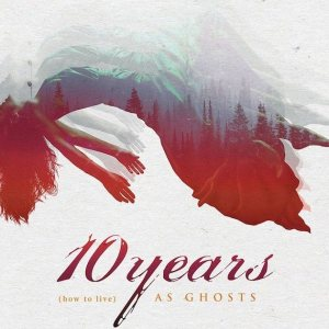 10 YEARS - (how to live) AS GHOSTS