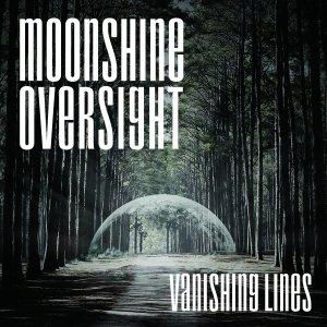 MOONSHINE OVERSIGHT - Vanishing Lines