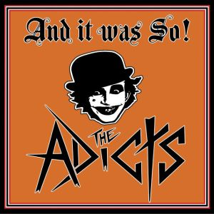 THE ADICTS – And It Was So !
