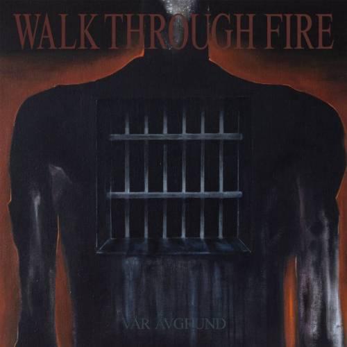 WALK THROUGH FIRE – Var Avgrund - Among The Living