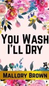 You Wash I'll Dry by Mallory Brown – Review