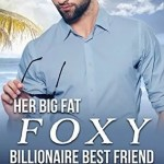 Her Big Fat Foxy Billionaire Best Friend by Victorine E. Lieske
