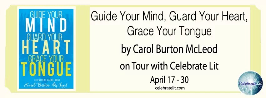 Guide your Mind, Guard your Heart, Grace your Tongue by Carol Burton McLeod - Review
