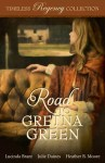 The Road to Gretna Green Timeless Regency Collection by Lucinda Brant Julie Dines Heather B. Moore