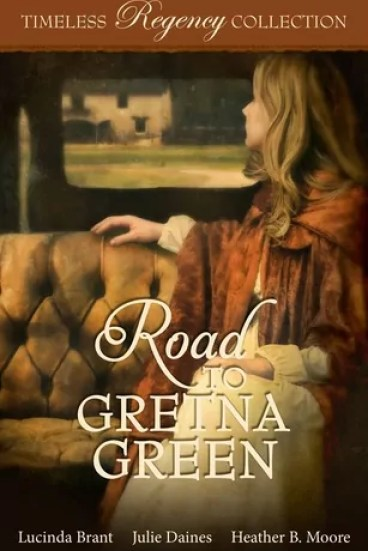 Road to Gretna Green by Lucinda Brant, Julie Daines, Heather B. Moore – Review