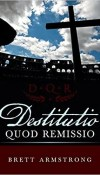 Destitutio Quod Remissio by Brett Armstrong – Book Review, Preview