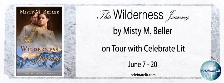 This Wilderness Journey by Misty M. Beller - Book Review, Guest Post, Preview