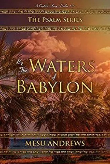 By the Waters of Babylon by Mesu Andrews – Book Review, Preview