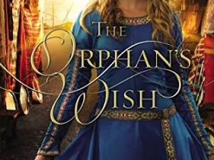 The Orphan's Wish by Melanie Dickerson – Book Review, Preview