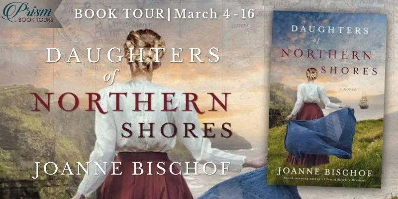 Daughters of Northern Shores by Joanne Bischof - Book Review, Preview