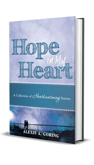 Hope in My Heart: A Collection of Heartwarming Stories by Alexis A. Goring – Spotlight