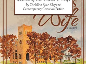 Secrets of the Pastor's Wife by Christina Ryan Claypool – Spotlight, Guest Post