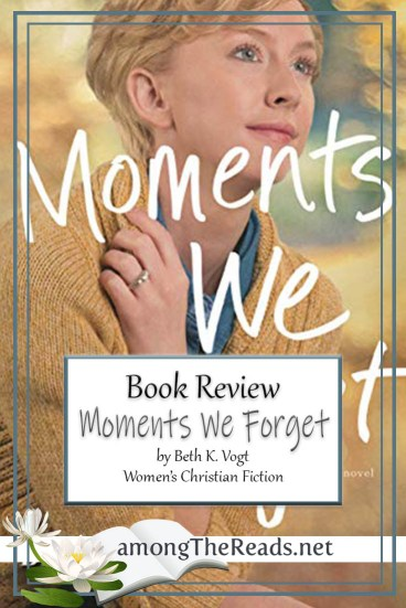 Moments We Forget by Beth K. Vogt – Book Review, Preview