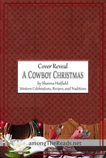 A Cowboy Christmas: Western Celebrations, Recipes, and Traditions by Shanna Hatfield – Cover Reveal