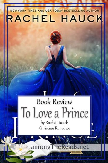 To Love a Prince by Rachel Hauck – Book Review