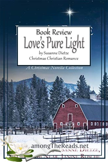 Love's Pure Light by Susanne Dietze, Shannon McNear, Deborah Raney, Janine Rosche – Book Review