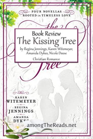 The Kissing Tree by Karen Witemeyer, Regina Jennings, Amanda Dykes, Nicole Deese – Book Review