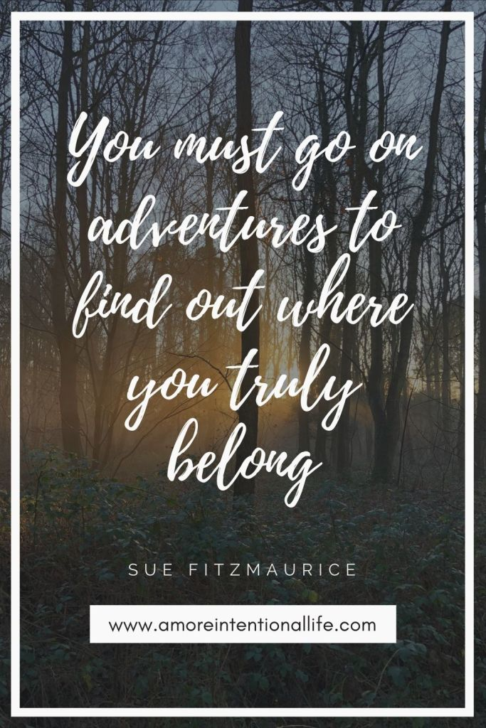 You must go on adventures to find out where you truly belong