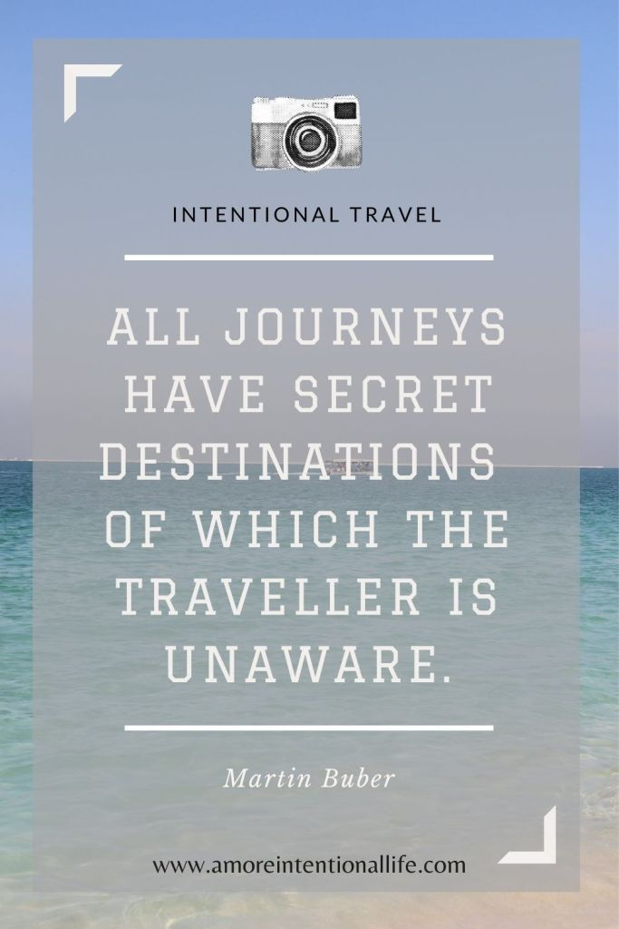 All journeys have secret destinations of which the traveller is unaware. Intentional Travel.