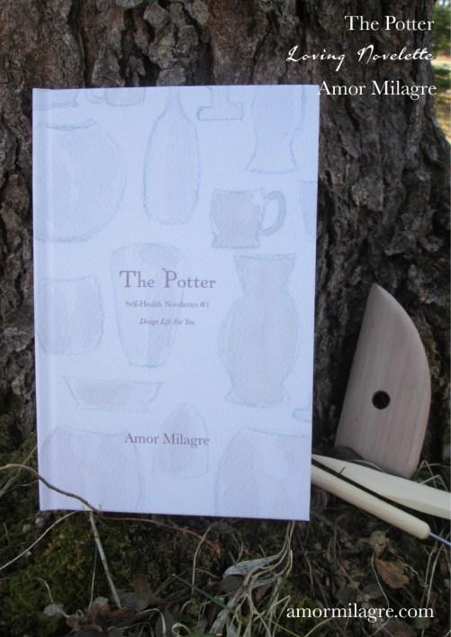 The Potter, Loving Inspiring Self-Health Novelette #1, Amor Milagre Books 9 amormilagre.com