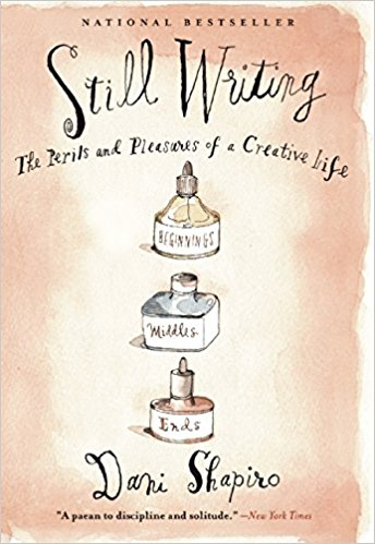 Spending It All, Every Single Day: Still Writing by Dani Shapiro