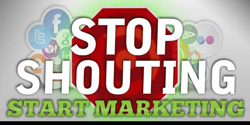 Stop Shouting and Start Marketing