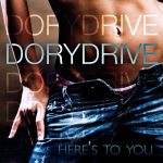 Dorydrive – Here's To You