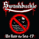 Swashbuckle – We Hate The Sea EP
