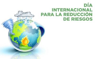 13 de Octubre Día Internacional para la Reducción del Riesgo de Desastres.