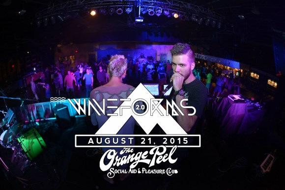 WAVEFORMS @ THE ORANGE PEEL 8/21/15 – EVENT RECAP