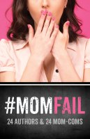 #MomFail Now LIVE – 24 Authors Means 24 Mom-Coms